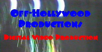 Off-Hollywood Productions: Digital Video Production